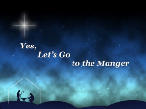 Let's go to the Manger